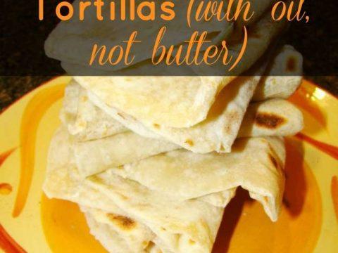 Homemade Tortillas (with oil, not butter)