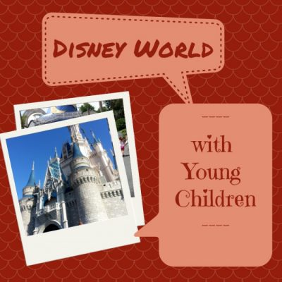 Our Tips for Making the Most out of Disney World with Young Children