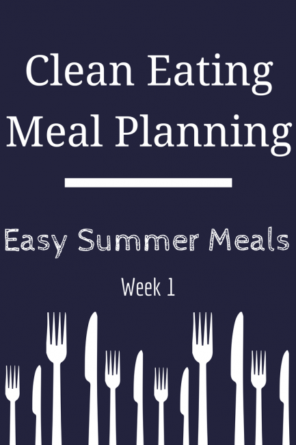 Summer Meal Planning Week 1 - Clean Eating Meals
