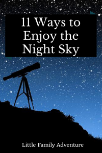 11 Ways to Enjoy the Night Sky | http://littlefamilyadventure.com | #familyfun #astronomy #stargazing #nightsky #getoutdoors