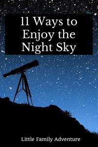 11 Ways to Enjoy the Night Sky | http://littlefamilyadventure.com | #familyfun #astronomy #stargazing #nightsky #getoutdoors