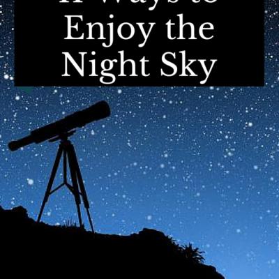 11 Ways to Enjoy the Night Sky