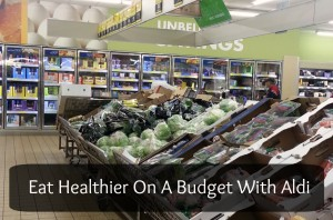 Eat Healthier On A Budget With Aldi