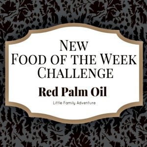 New Food of the Week Challenge: Red Palm Oil | Little Family Adventure | #realffodexperience #realfood