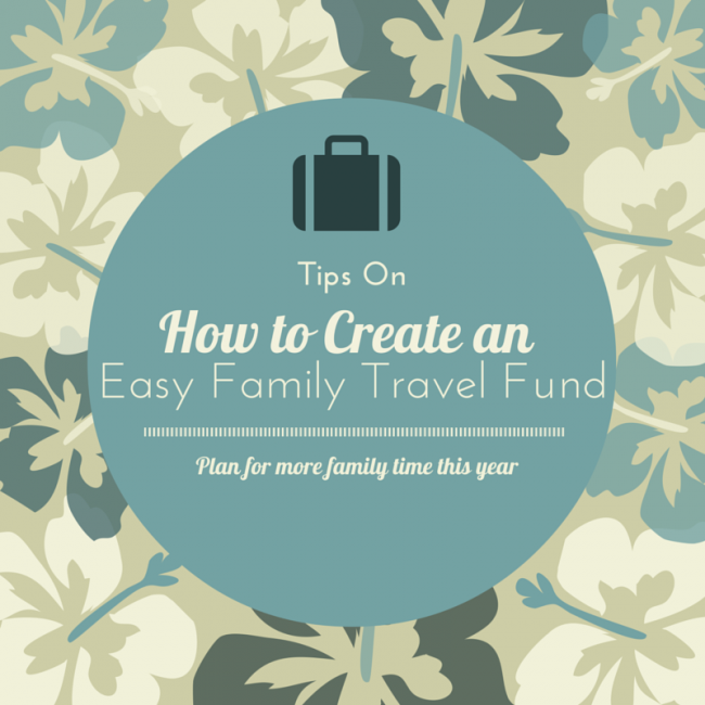 Tips on How to Create an Easy Family Travel Fund