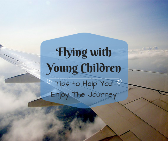 Flying with Young Children: Tips to Help You Enjoy The Journey -