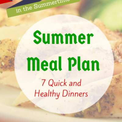Summer Meal Plan: 7 Quick and Healthy Dinners