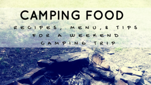 Camping Food: Meal Plan, Recipes, & Tips for a Weekend Campout | Everything you need to cook great food on your next campout; menu, printable grocery list, recipes, etc.