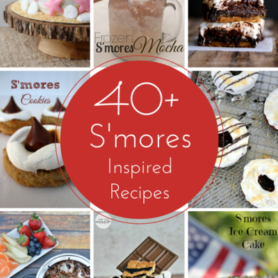 40+ S'Mores Inspired Recipes You Can't Resist