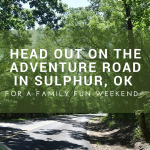 Head Out On the Adventure Road in Sulphur, OK for a Family Fun Weekend