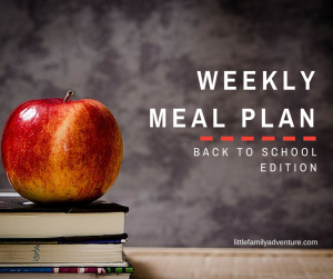 Weekly Meal Plan - Healthy Back to School Edition - 7 quick, easy, real food meals that your family will love.