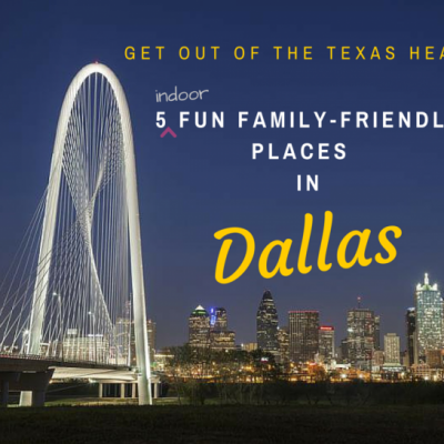 Get Out of the Texas Heat with these 5 Family-Friendly Places in Dallas