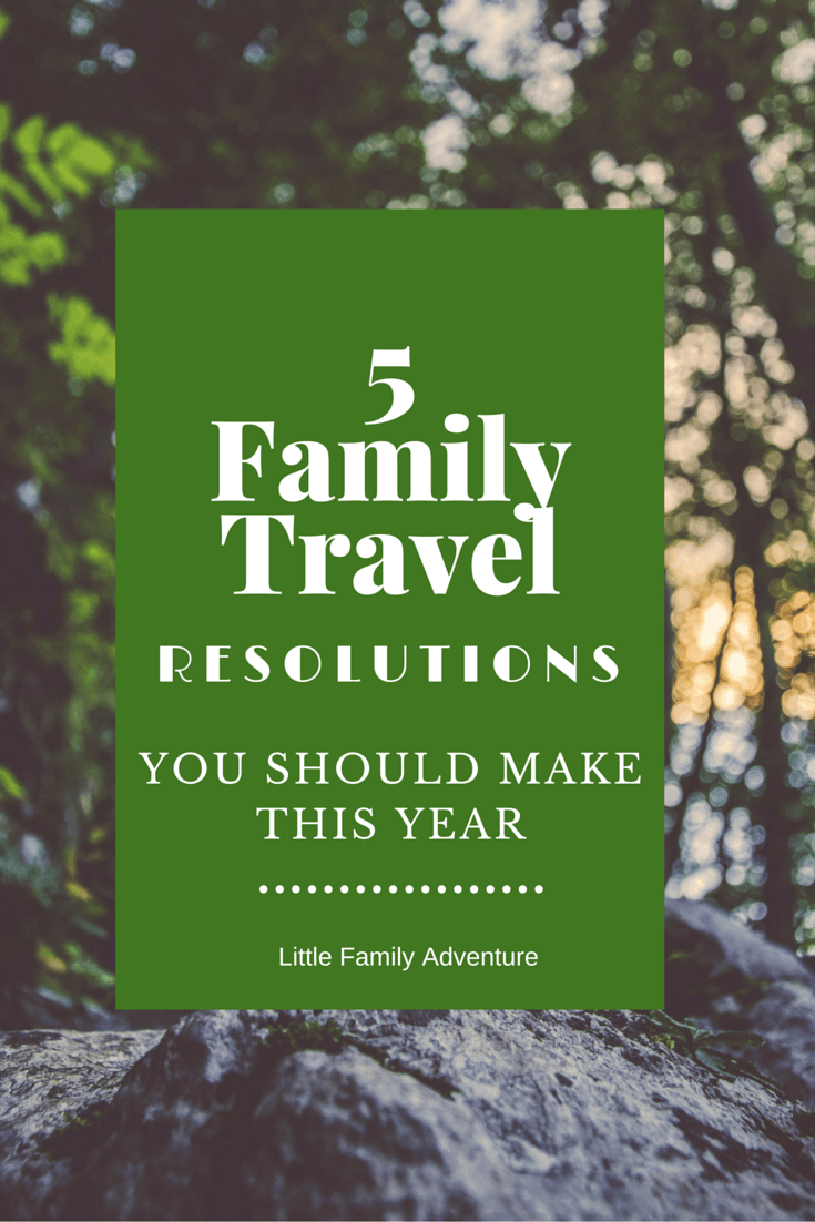 5 Family Travel Resolutions You Should Make This Year