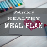 Get Healthy with this Family Friendly Meal Plan for February