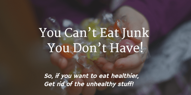 1 Simple Thing You Can Do To Improve Your Diet- You Can't Eat Junk You Don't Have #quote #health #newyearsresolution