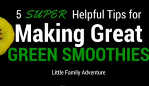 5 Super Helpful Tips on Making Great Green Smoothies