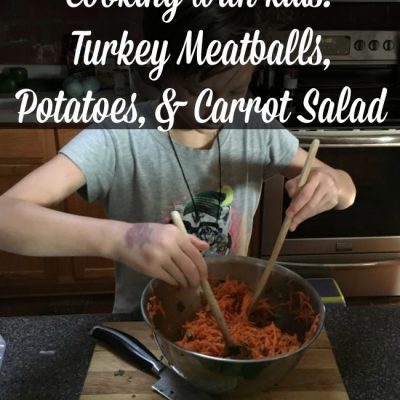 Cooking with Kids: Turkey Meatballs, Potatoes, & Carrot Salad