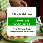 Cooking With Kids: Tips From A Jamie Oliver Food Revolution Ambassador