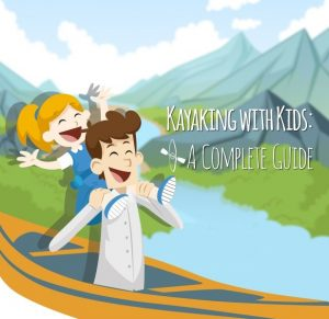 Kayaking with kids - A complete guide to getting kids on the water and having fun on a kayak
