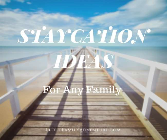 We all want to escape and vacation. But sometimes, that just isn't in the cards or the budget. Here are some Fun Staycation Ideas for Any Family. It's not the where you go, but who you spend it with!