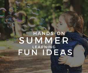 6 Hands-On Summer Learning Ideas