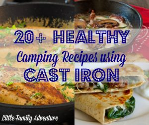 20+ Healthy Camping Recipes using Cast Iron