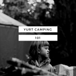 Yurt Camping 101 – What We Learned at Kayak Point