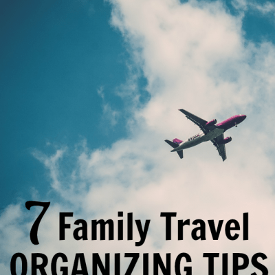 7 Family Travel Organizing Tips