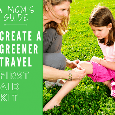 Creating a Family Travel First Aid Kit with Greener Supplies