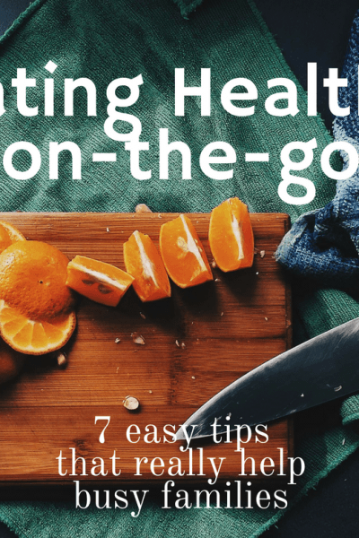 How to eat healthy on-the-go? Here are 7 easy tips that are simple changes that really help your family eat more real food and do more together