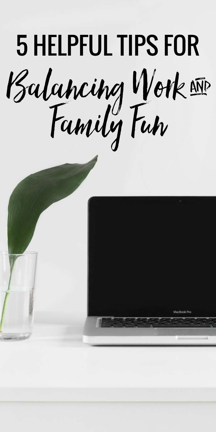 5 helpful tips for balancing work and family fun