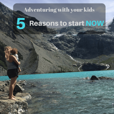 Adventuring with Your Kids: 5 Reasons to Start NOW
