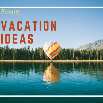 9 Family Vacation Ideas Everyone Will Enjoy