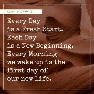 Adventure Awaits - Making Every Day Count - Today is Our New Beginning
