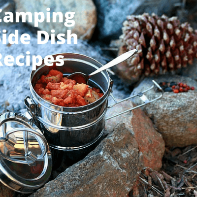 Get these Camping Side Dish Recipes for your next Campout