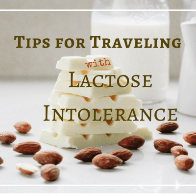 Tips for Traveling with Lactose Intolerance