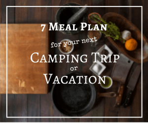 You CAN eat healthy on vacation or while camping. This 7 Day Vacation / Camping Meal Plan shows you how and includes healthy meals for the entire family