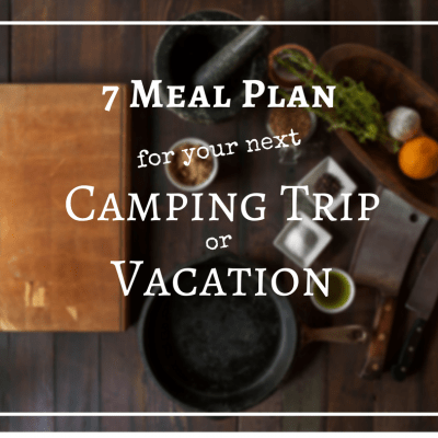 Eat Healthy with this 7 Day Meal Plan for Camping or Vacation Rental