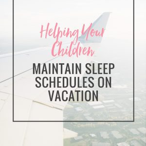 Helping Your Children Maintain Sleep Schedules On Vacation