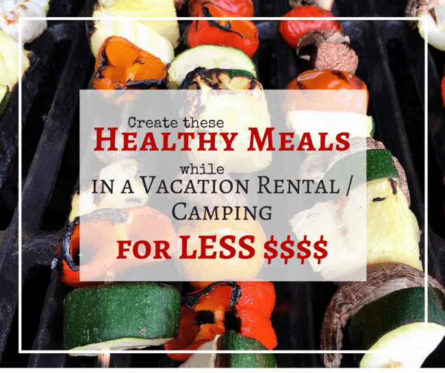 Create healthy meals for less money with these tips and meal ideas - Perfect for vacation meal planning or camping meals