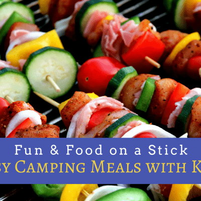 Food on a Stick Recipes: Make these Easy Camping Meals with Kids