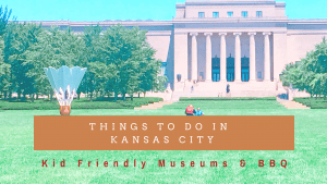 Things to Do in Kansas City with Kids - Family Friendly Museums and KC BBQ