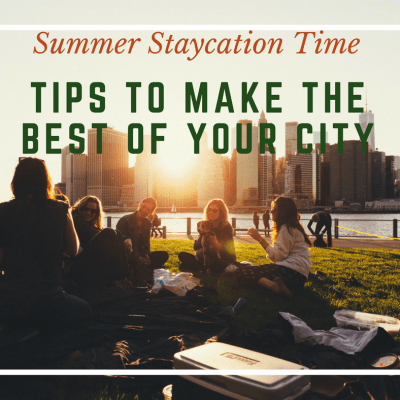 Summer Staycation Time – Tips to Make the Best of your City