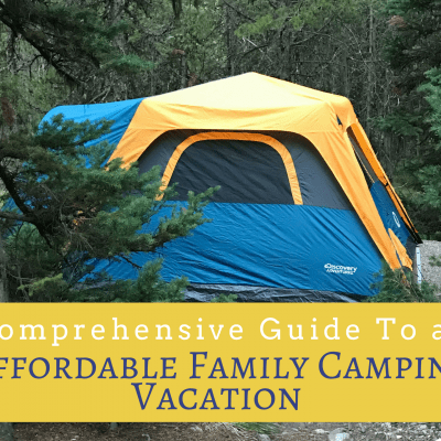 Comprehensive Guide To an Affordable Family Camping Vacation