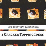 DIY Lunchables with 4 Cracker Topping Ideas