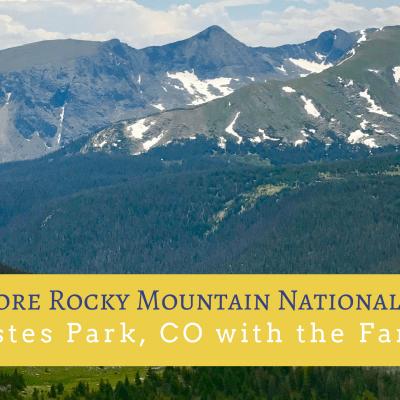 Exploring Rocky Mountain National Park & Estes Park with the Family