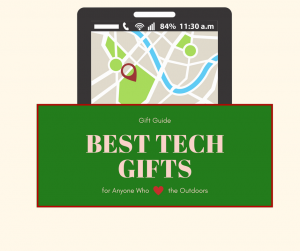 The Best Tech Gifts for Those you Love the Outdoors