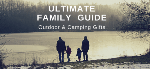 The Ultimate Family Guide to Outdoor & Camping Gifts