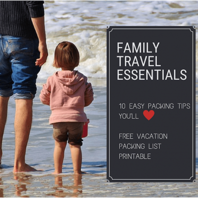 Family Vacation Essentials: 10 Tips + Printable Vacation Packing List