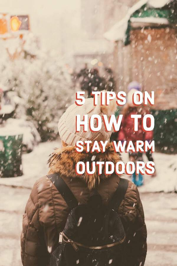 5 Tips on How to Stay Warm Outdoors - Before you get the family outdoors this winter, ensure you  are suited up for maximum enjoyment.